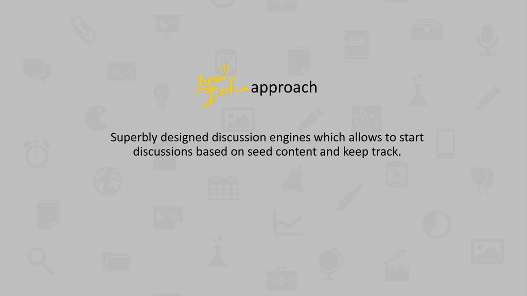 approach Superbly designed discussion engines w...