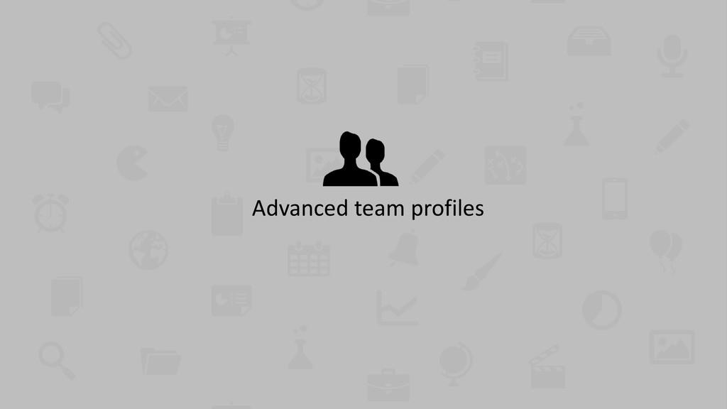 Advanced team profiles