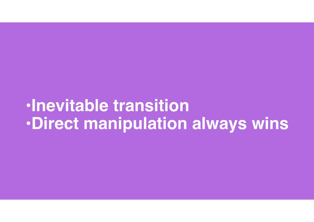 11 •Inevitable transition •Direct manipulation ...