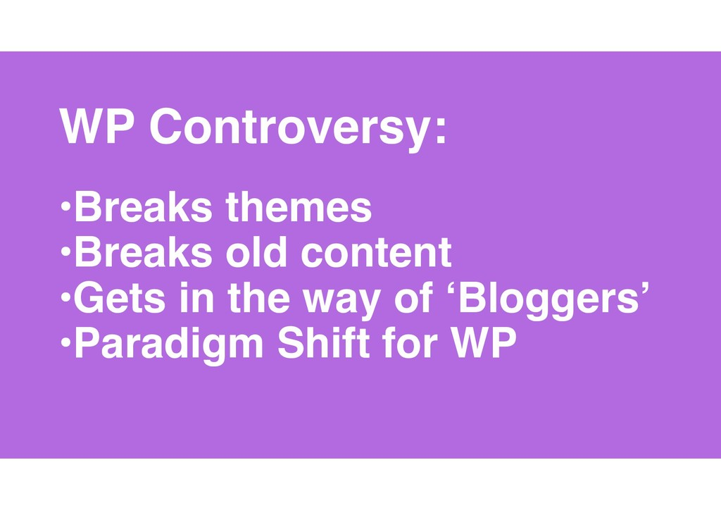 12 WP Controversy: •Breaks themes •Breaks old c...