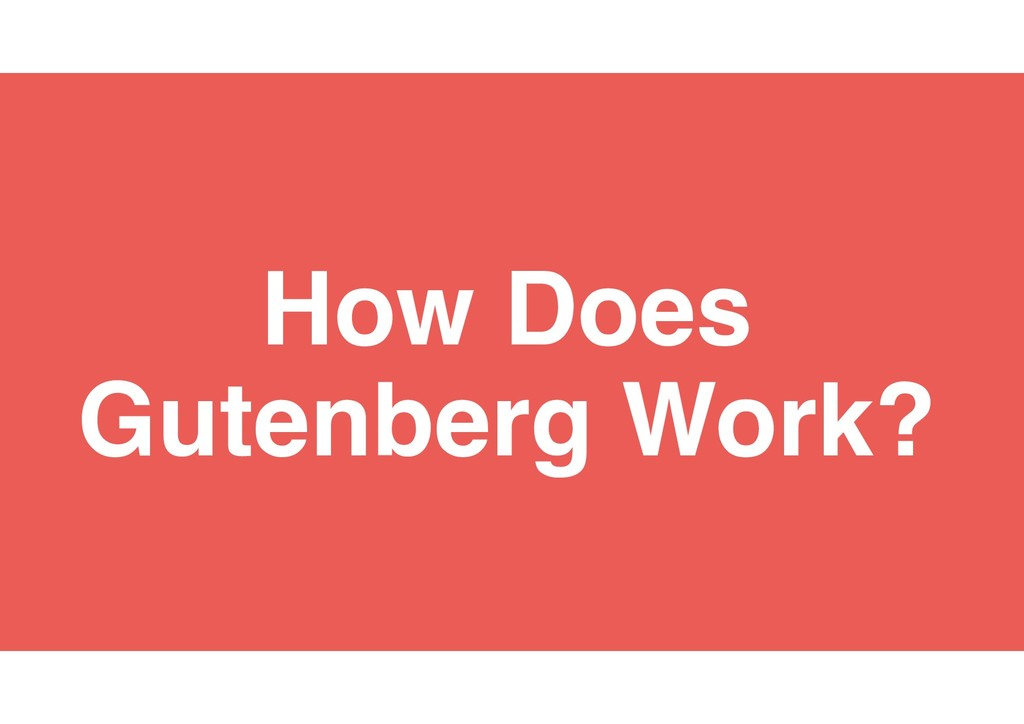 16 How Does Gutenberg Work?