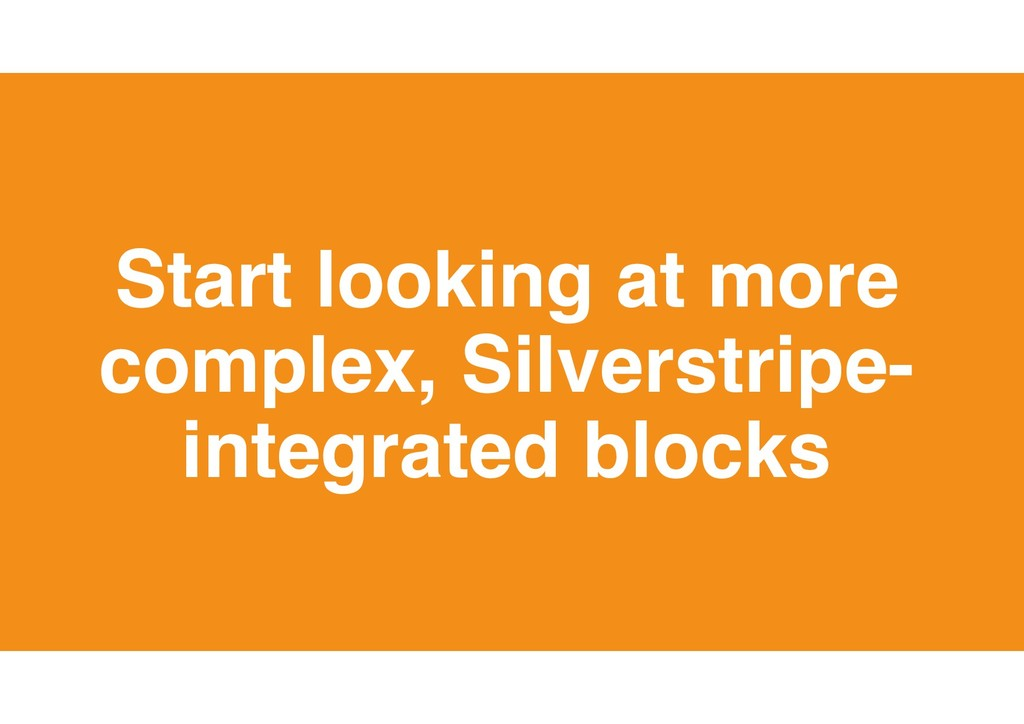 24 Start looking at more complex, Silverstripe-...