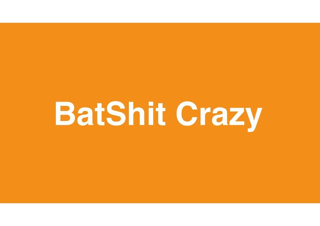 33 BatShit Crazy