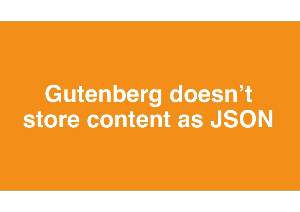 35 Gutenberg doesn't store content as JSON