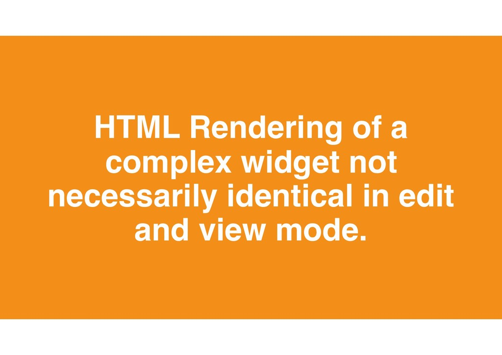 36 HTML Rendering of a complex widget not neces...