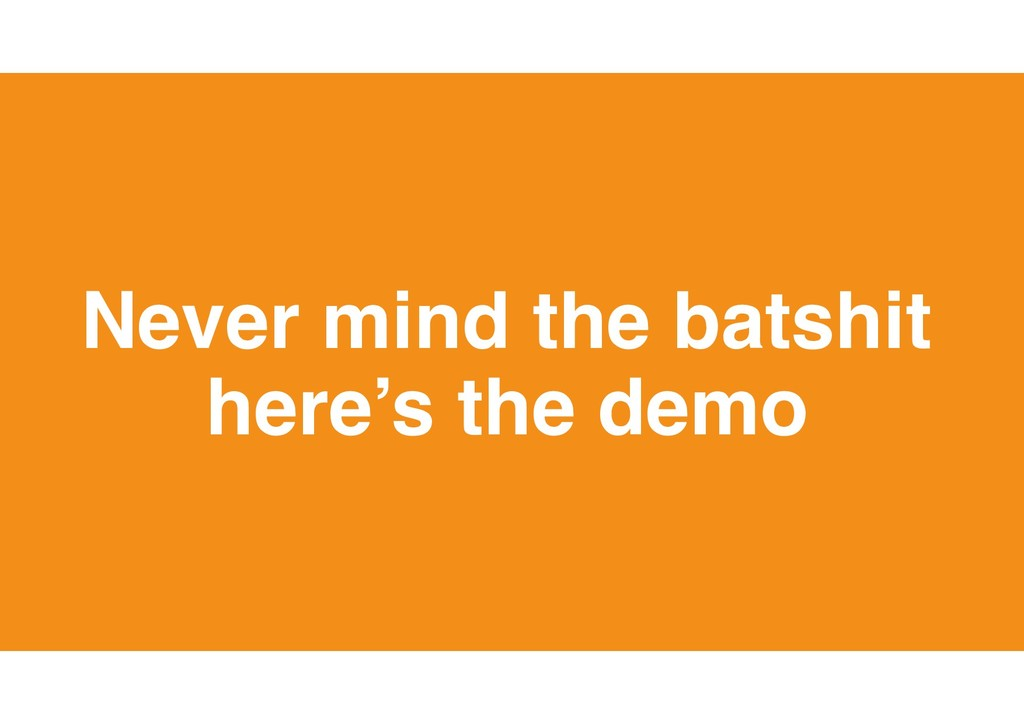 37 Never mind the batshit here's the demo