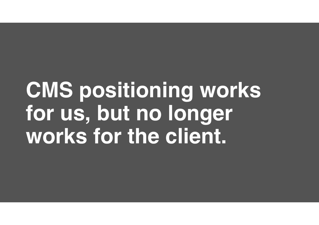 7 CMS positioning works for us, but no longer w...