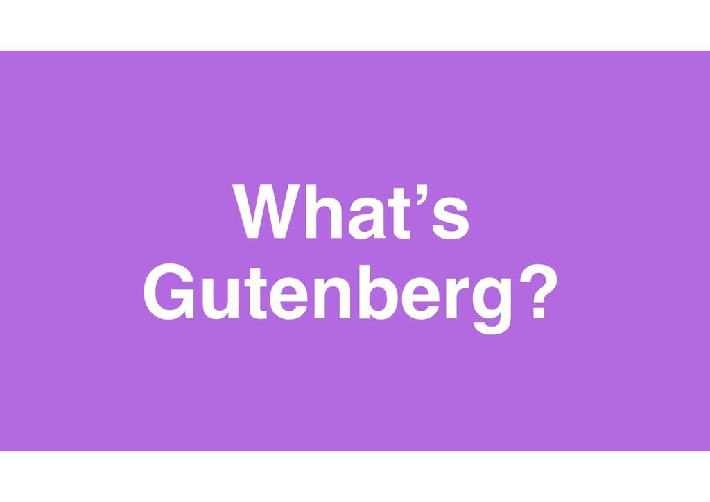 8 What's Gutenberg?