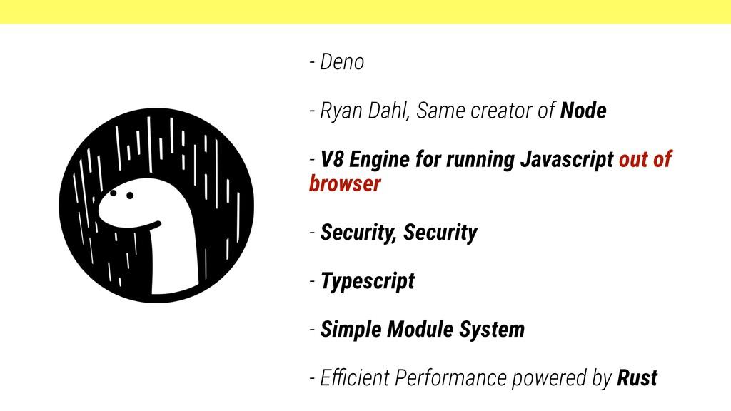 - Deno - Ryan Dahl, Same creator of Node - V8 E...