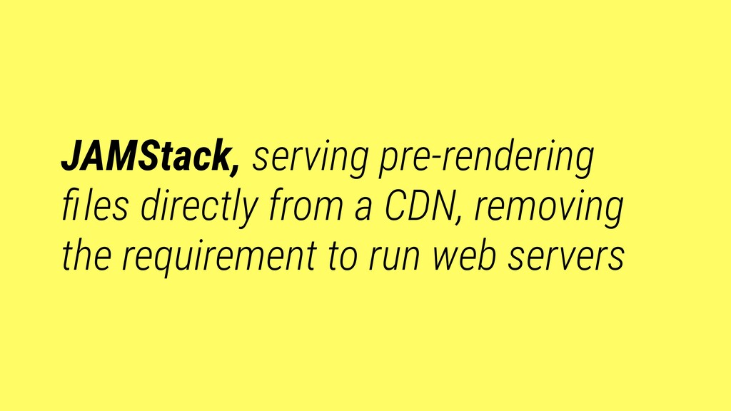 JAMStack, serving pre-rendering files directly f...