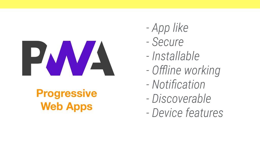 - App like - Secure - Installable - Offline worki...