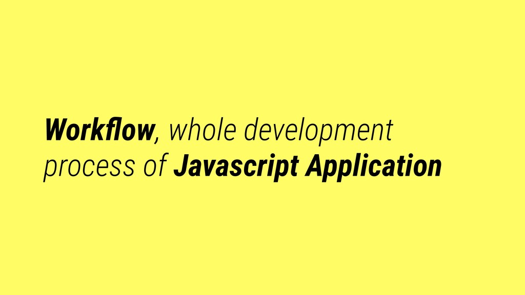 Workflow, whole development process of Javascrip...