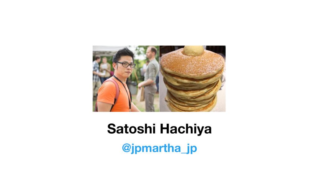 Satoshi Hachiya @jpmartha_jp