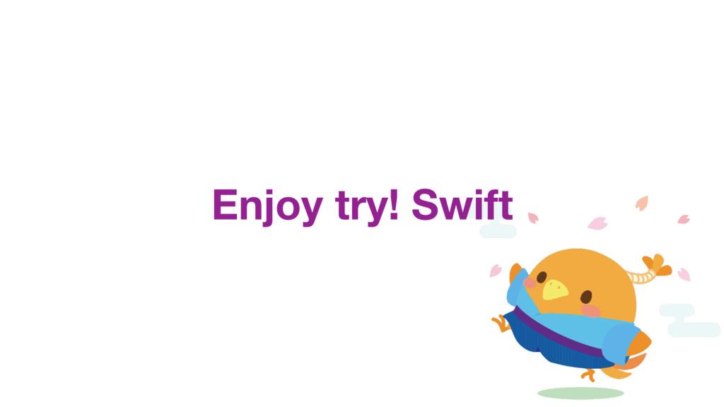 Enjoy try! Swift