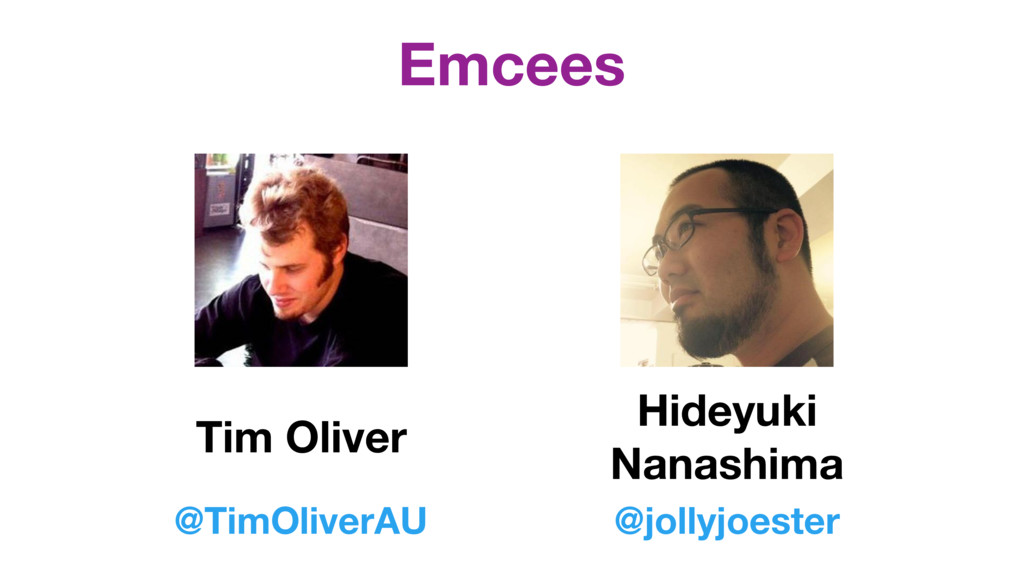 Emcees Tim Oliver @TimOliverAU Hideyuki Nanashi...