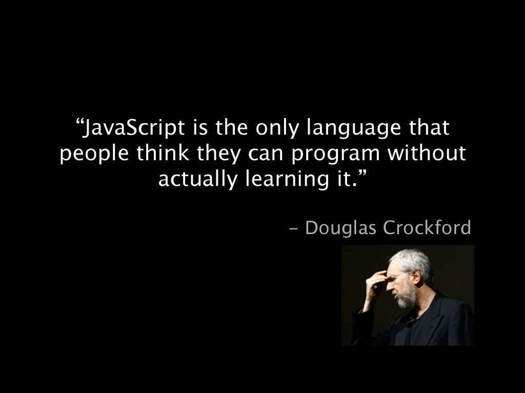 """""""JavaScript is the only language that people th..."""