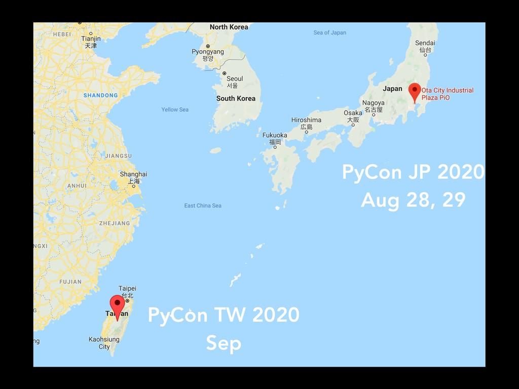 PyCon JP 2020 Aug 28, 29 PyCon TW 2020 Sep