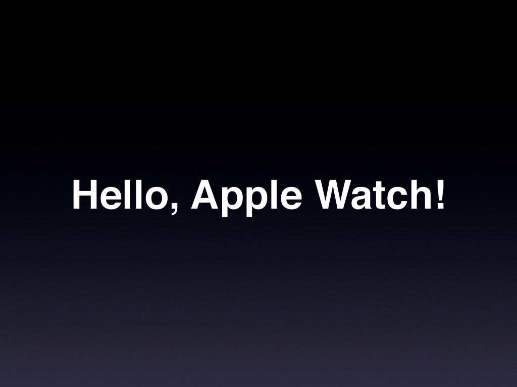 Hello, Apple Watch!