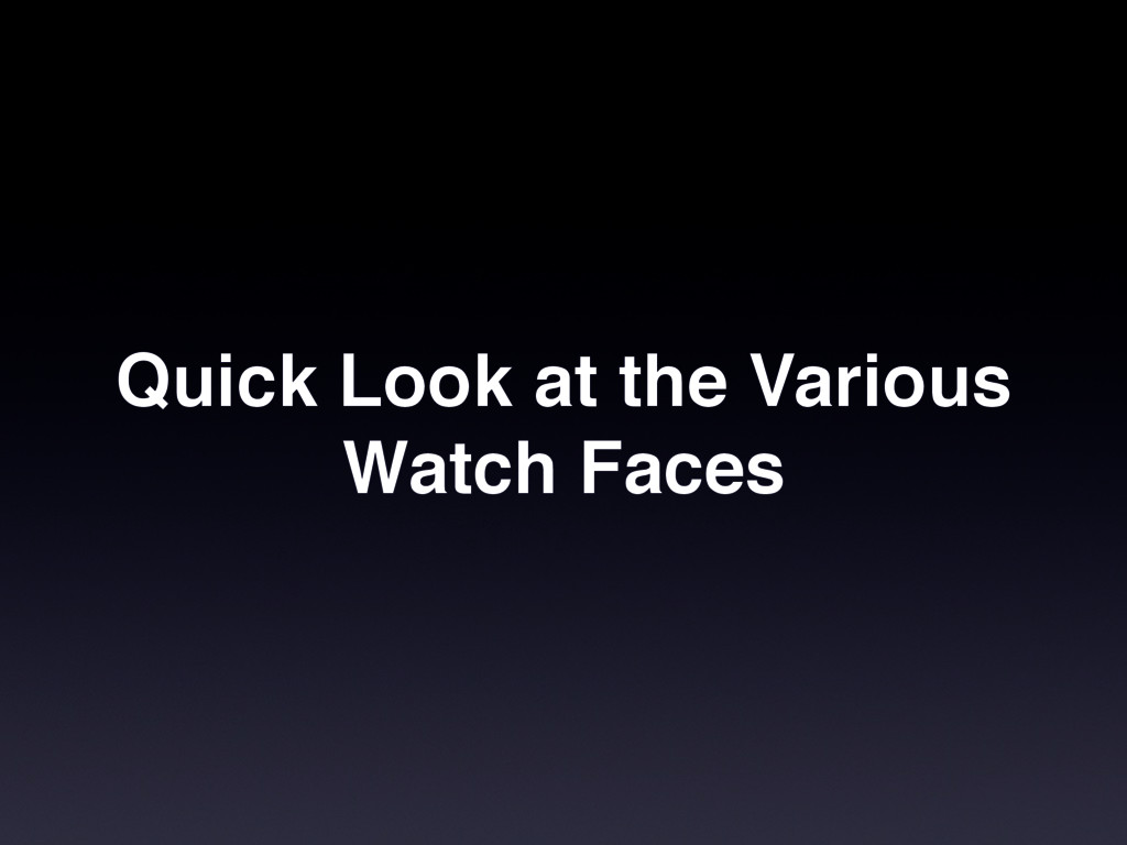 Quick Look at the Various Watch Faces
