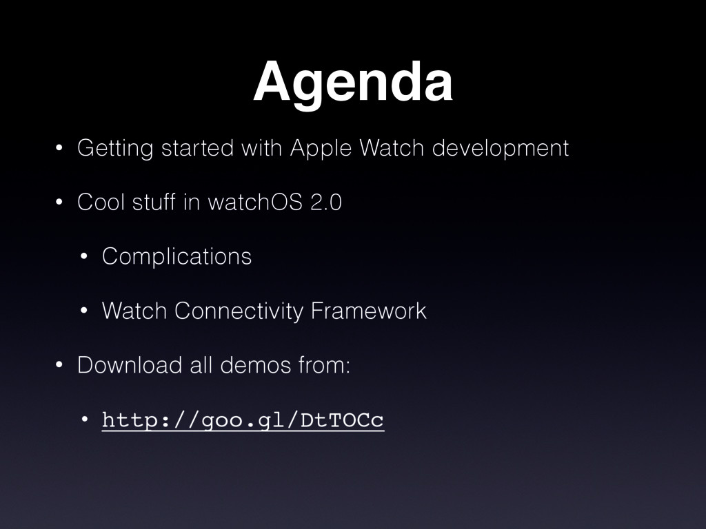 Agenda • Getting started with Apple Watch devel...