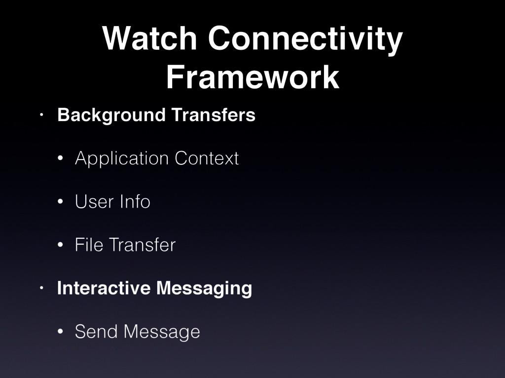 Watch Connectivity Framework • Background Trans...