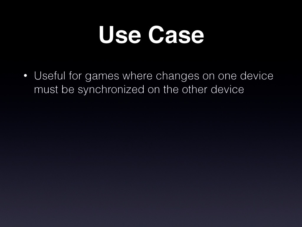 Use Case • Useful for games where changes on on...