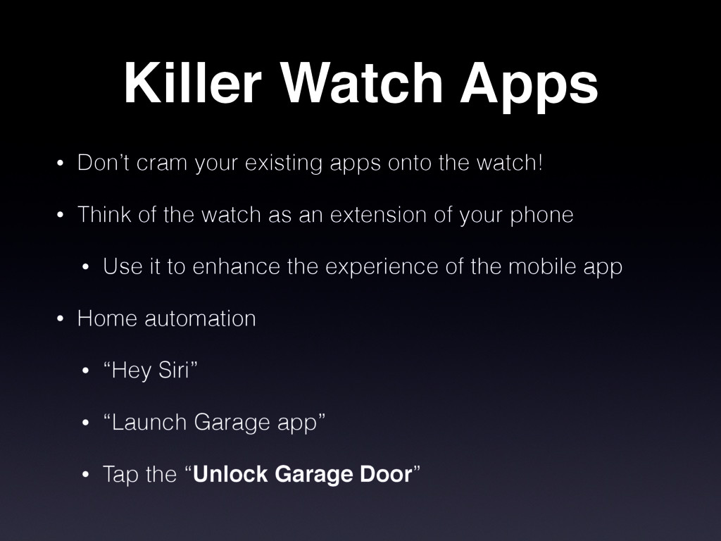 Killer Watch Apps • Don't cram your existing ap...