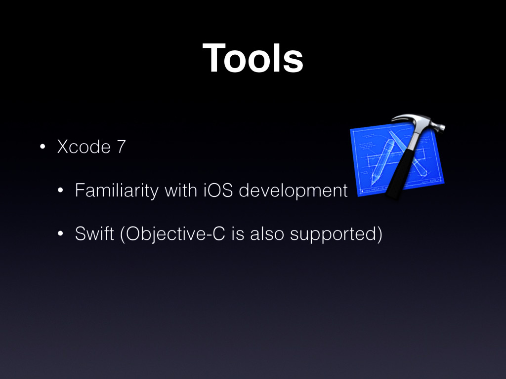Tools • Xcode 7 • Familiarity with iOS developm...