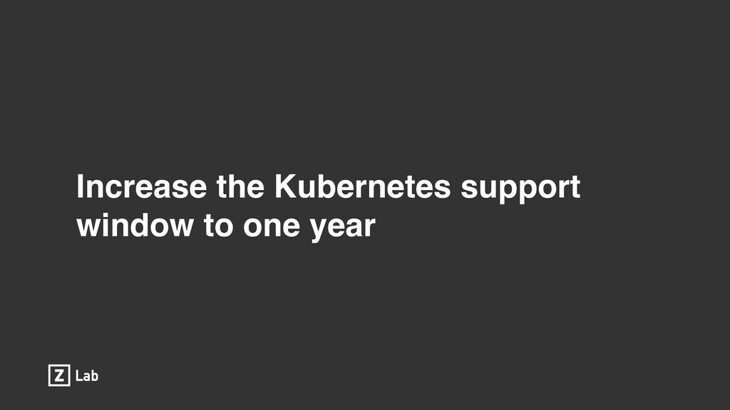 Increase the Kubernetes support window to one y...