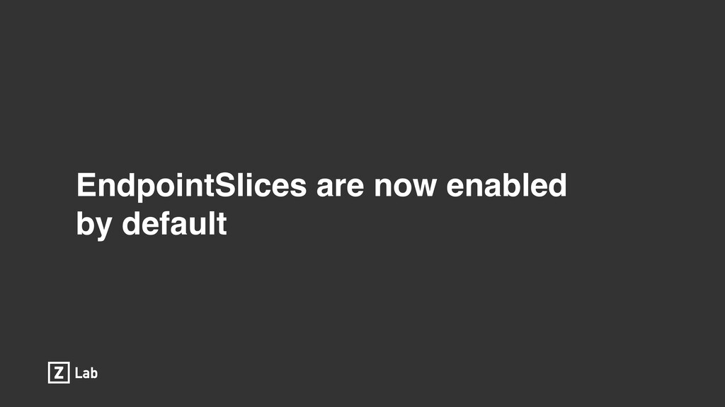 EndpointSlices are now enabled by default