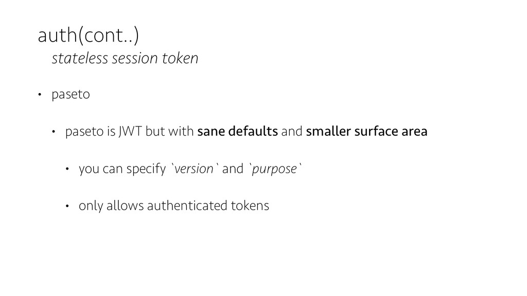 auth(cont..) stateless session token • paseto •...