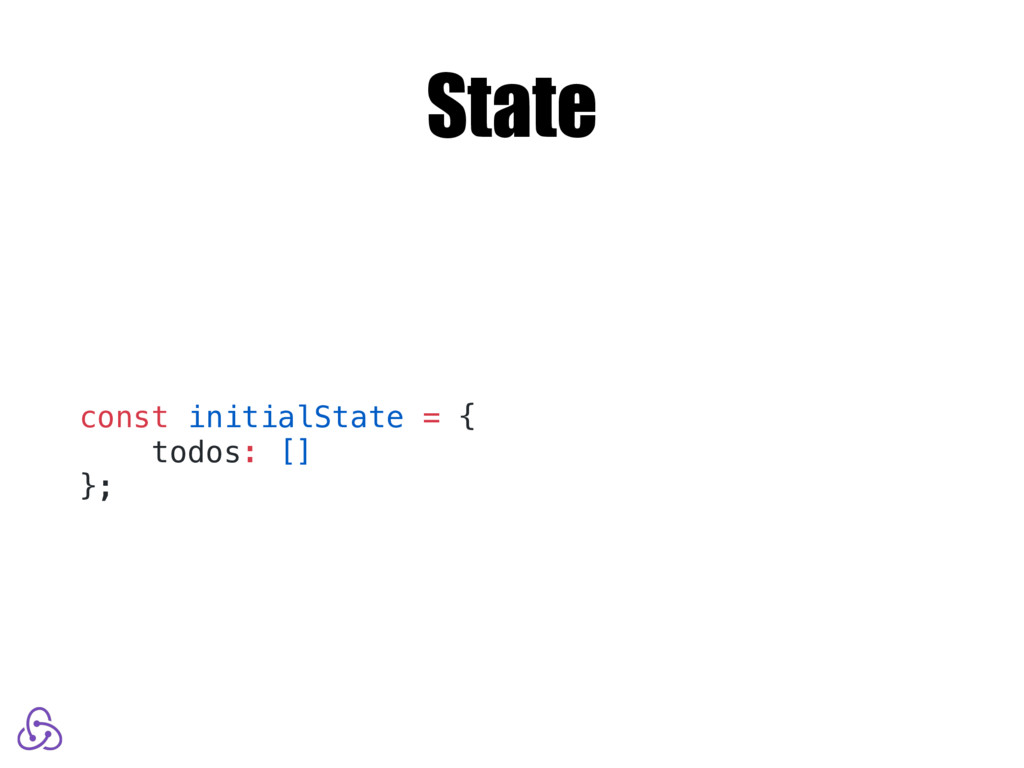 State const initialState = { todos: [] };