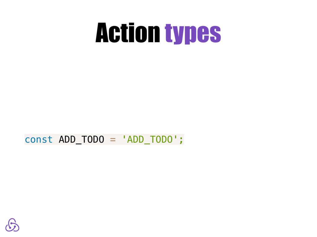 Action types const ADD_TODO = 'ADD_TODO';