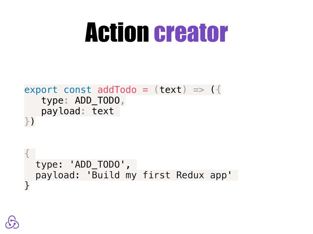 Action creator export const addTodo = (text) =>...
