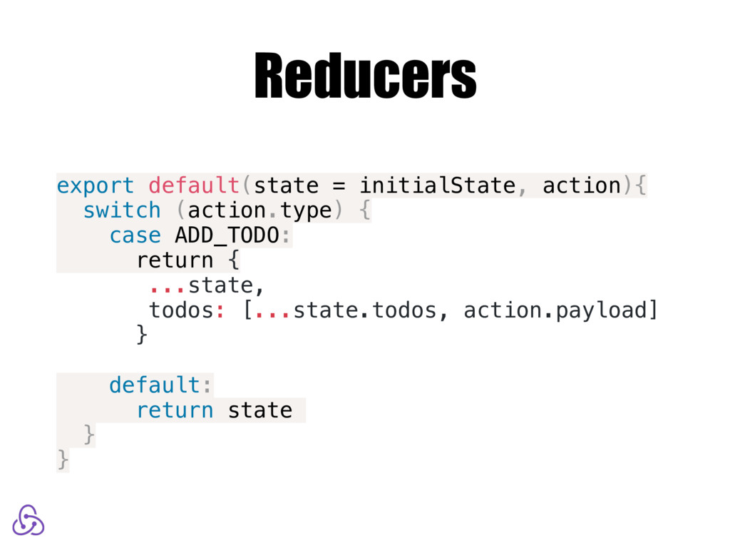 Reducers export default(state = initialState, a...