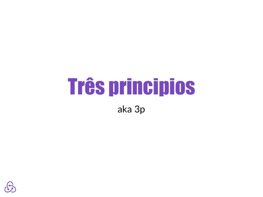 Três principios aka 3p