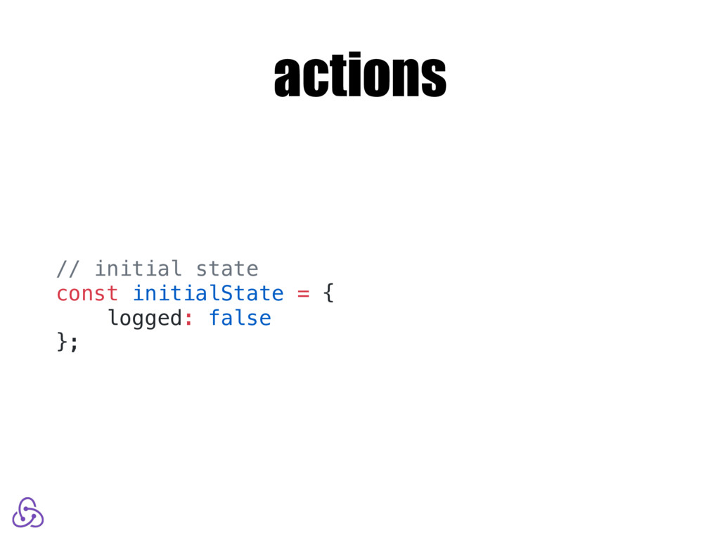actions // initial state const initialState = {...
