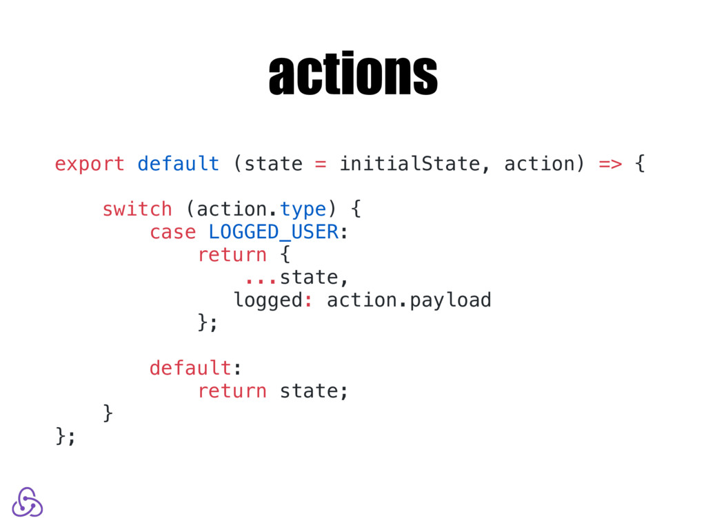 actions export default (state = initialState, a...