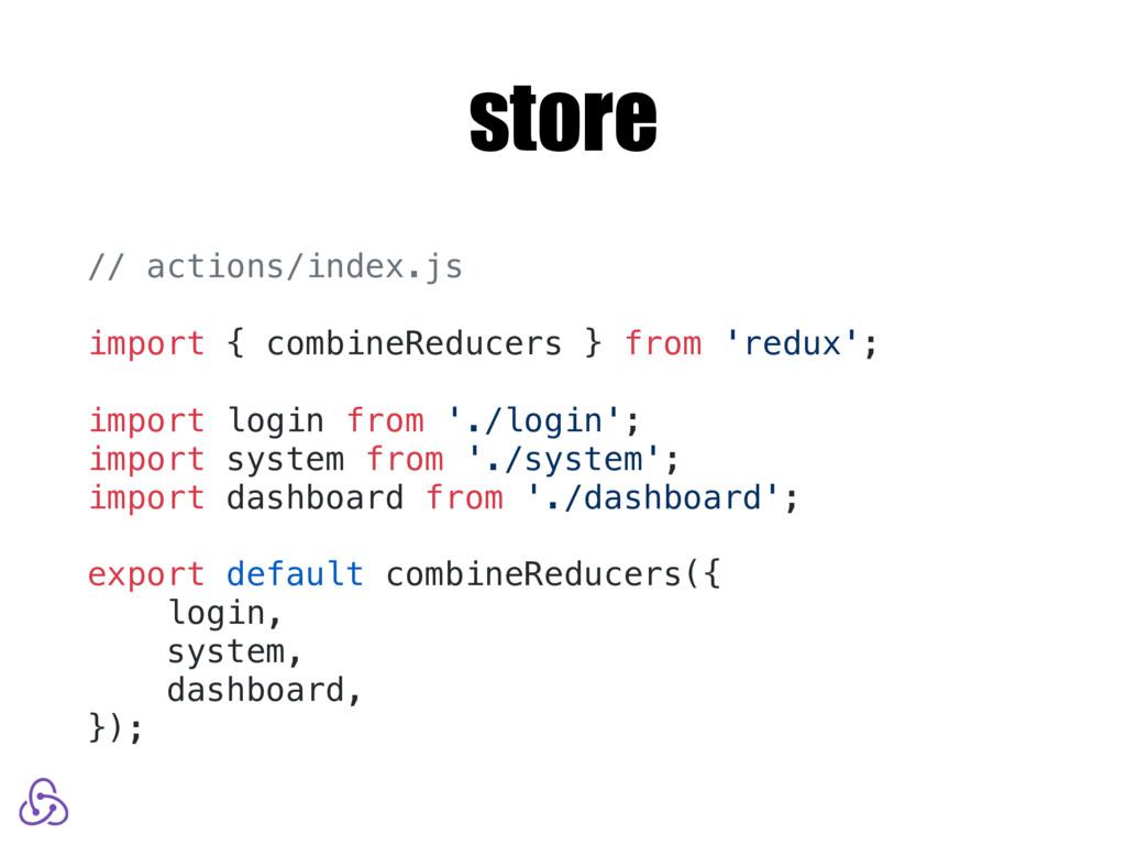 store // actions/index.js import { combineReduc...