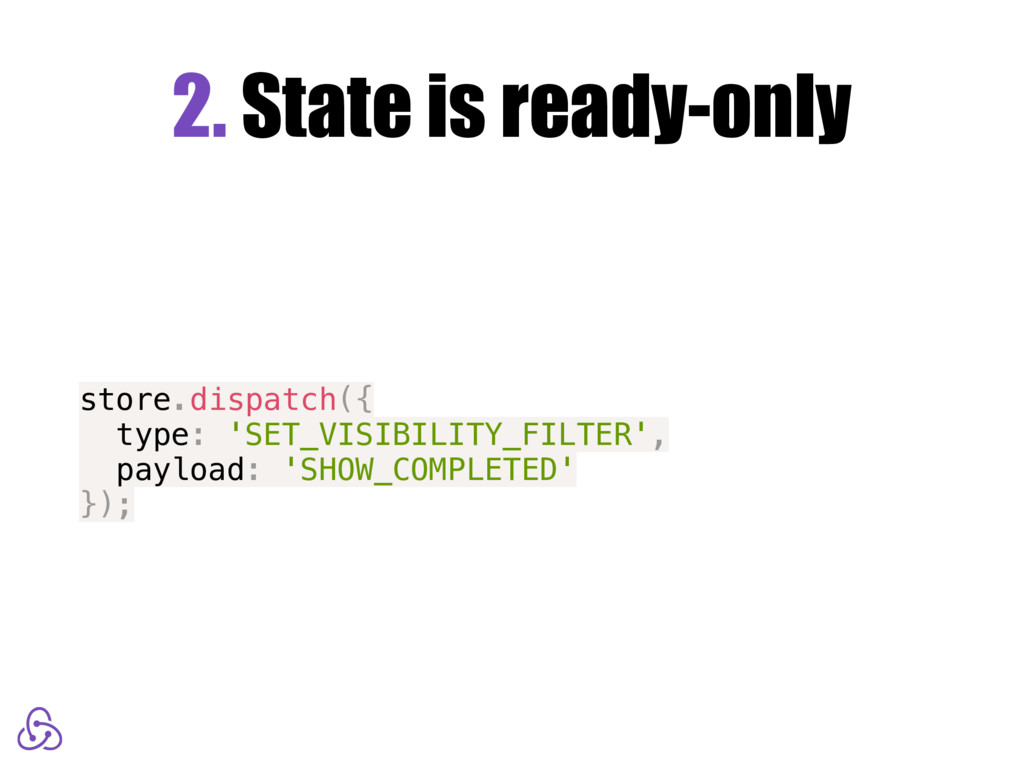 2. State is ready-only store.dispatch({ type: '...
