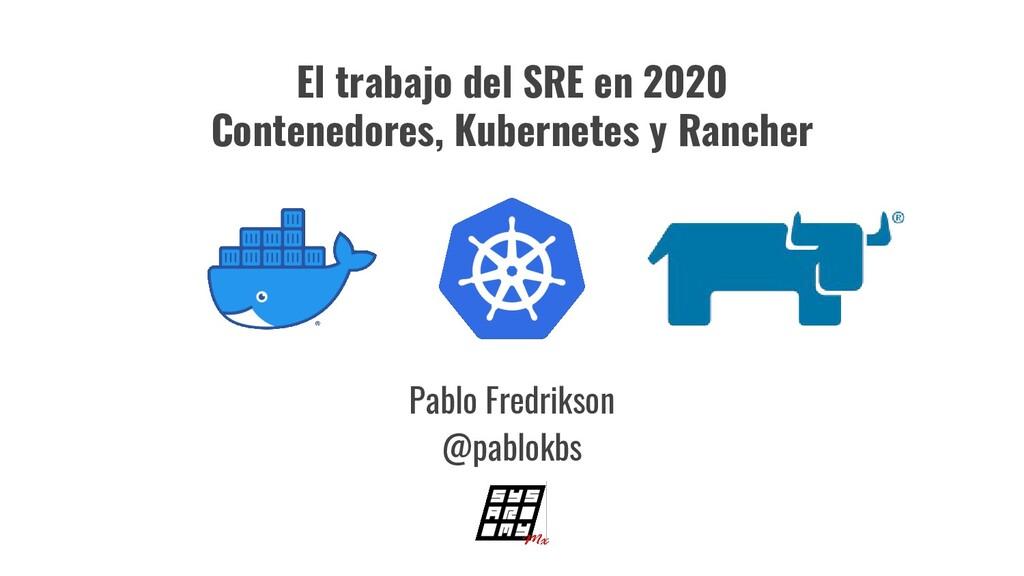Pablo Fredrikson @pablokbs El trabajo del SRE e...