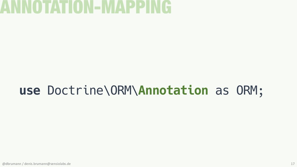 use Doctrine\ORM\Annotation as ORM; ANNOTATION-...