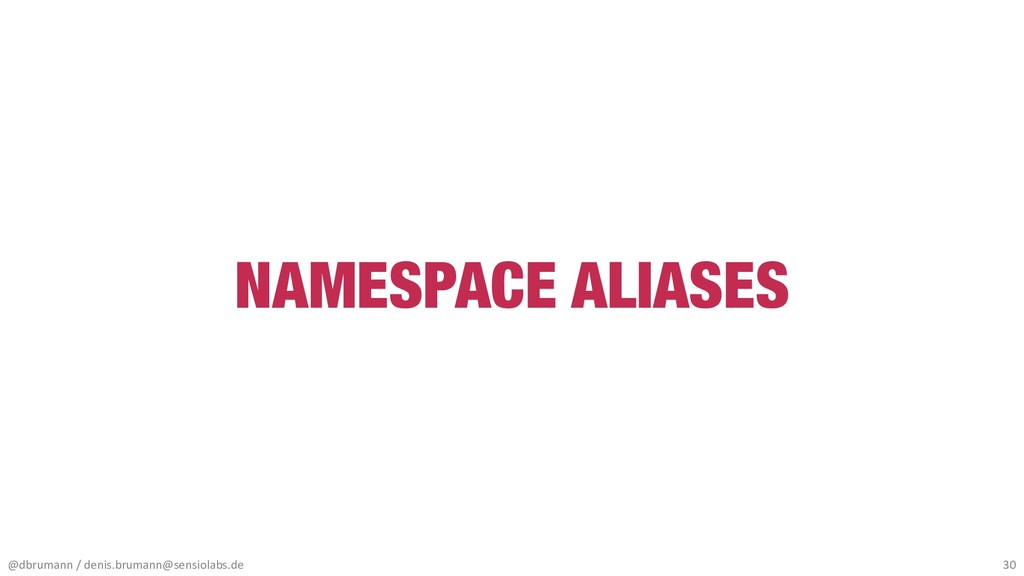 NAMESPACE ALIASES @dbrumann / denis.brumann@sen...