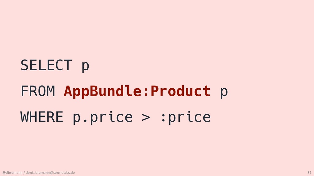SELECT p FROM AppBundle:Product p WHERE p.price...