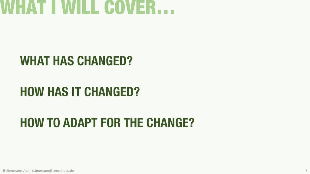 WHAT I WILL COVER… WHAT HAS CHANGED? HOW HAS IT...