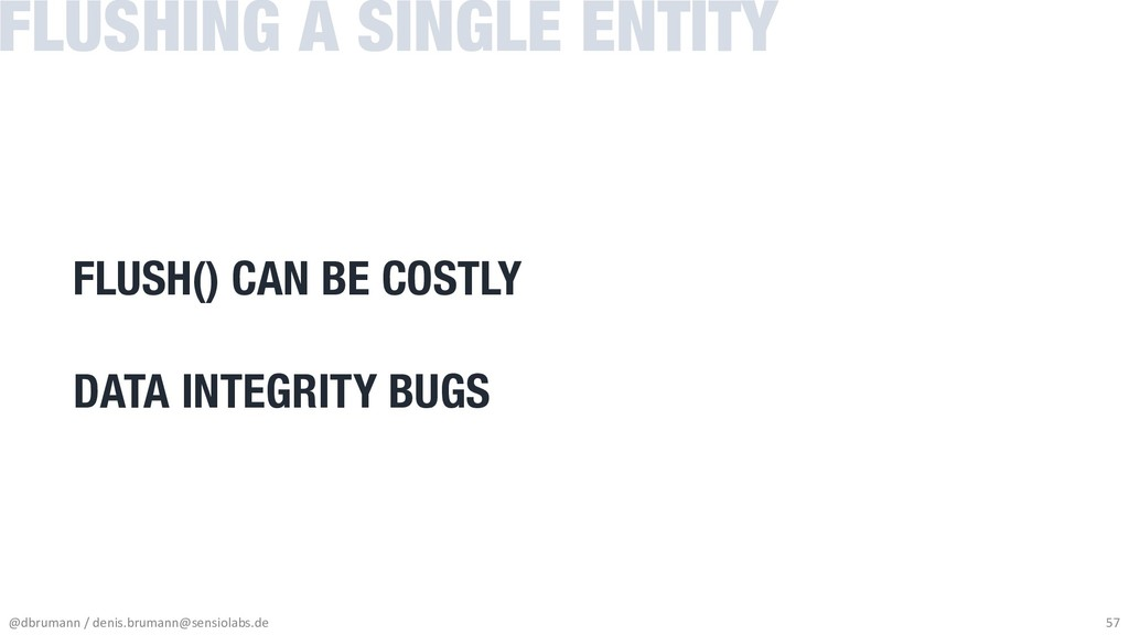 FLUSH() CAN BE COSTLY DATA INTEGRITY BUGS FLUSH...