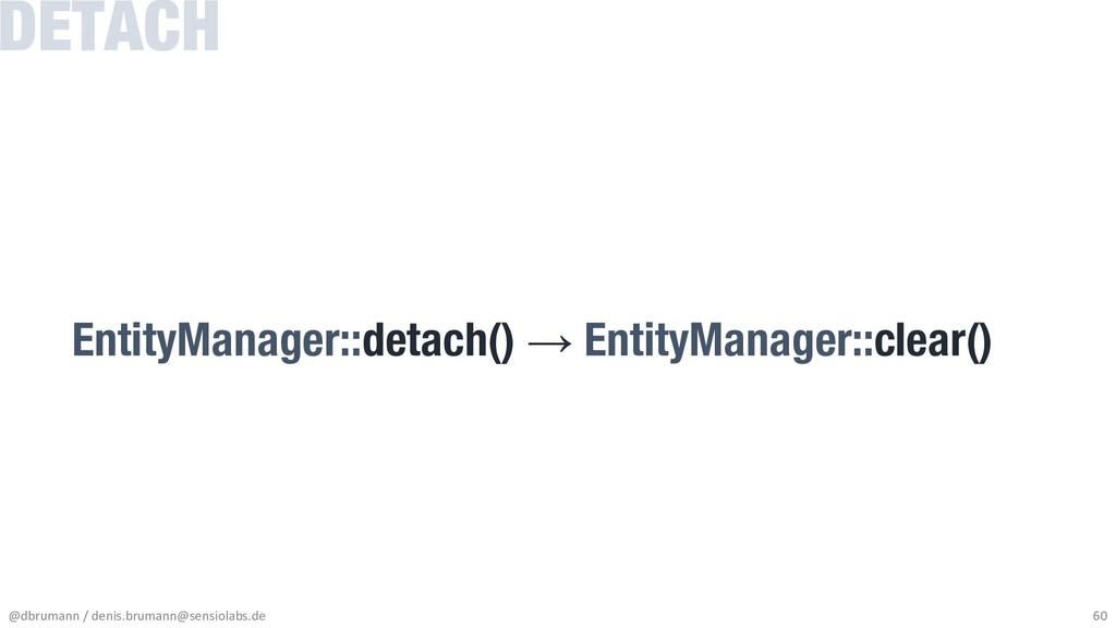 EntityManager::detach() → EntityManager::clear(...