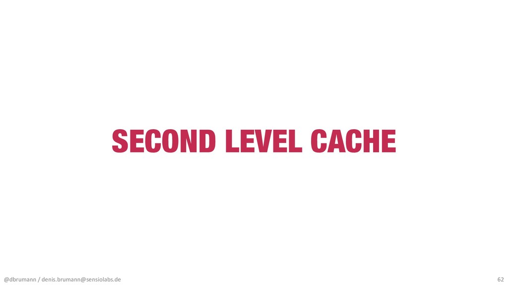 SECOND LEVEL CACHE @dbrumann / denis.brumann@se...