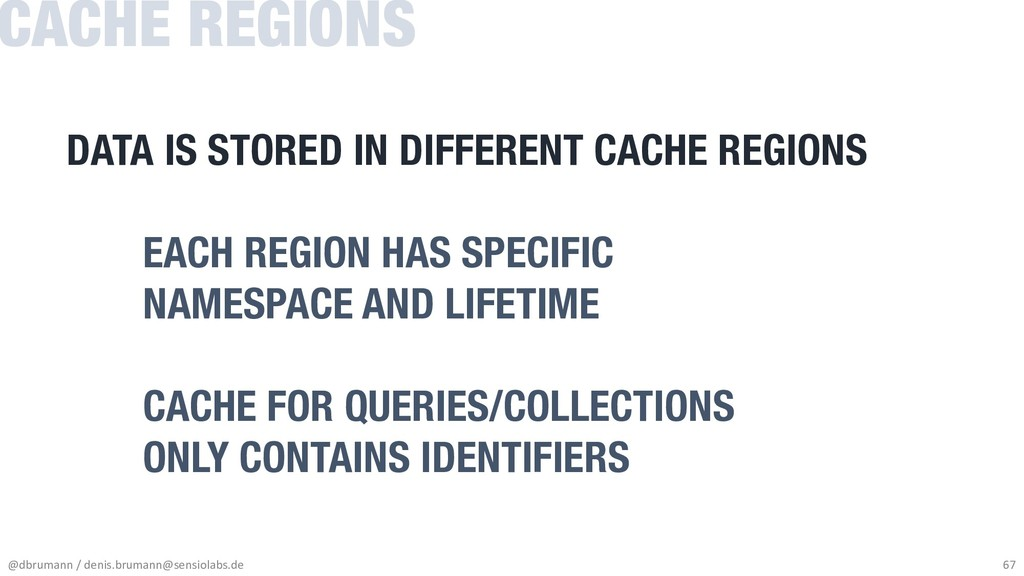 DATA IS STORED IN DIFFERENT CACHE REGIONS EACH ...