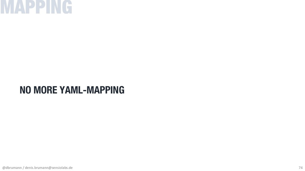 MAPPING NO MORE YAML-MAPPING @dbrumann / denis....